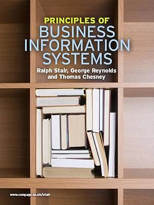 Principles of Business Information Systems - Stair, Ralph M., and Reynolds, George, and Chesney, Thomas