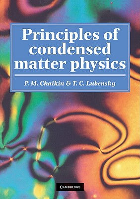 Principles of Condensed Matter Physics - Chaikin, P M, and Lubensky, T C