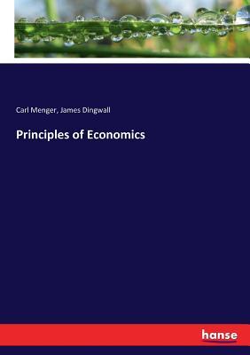 Principles of Economics - Menger, Carl, and Dingwall, James