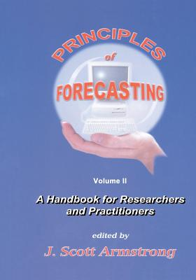Principles of Forecasting: A Handbook for Researchers and Practitioners - Armstrong, Jon Scott (Editor), and Armstrong, J S (Editor)