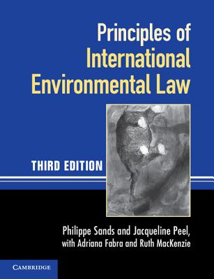 Principles of International Environmental Law - Sands, Philippe, Professor, and Peel, Jacqueline, Professor, and Fabra, Adriana, Professor