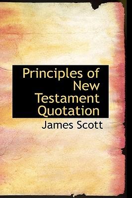 Principles of New Testament Quotation - Scott, James