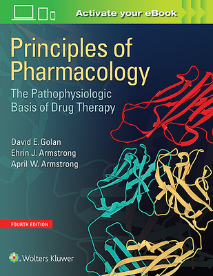 Principles of Pharmacology: The Pathophysiologic Basis of Drug Therapy - Golan, David E, MD, PhD