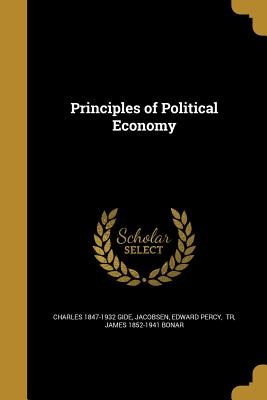 Principles of Political Economy - Gide, Charles 1847-1932, and Jacobsen, Edward Percy Tr (Creator), and Bonar, James 1852-1941