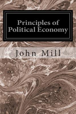 Principles of Political Economy - Mill, John Stuart