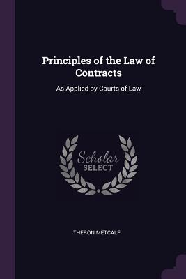 Principles of the Law of Contracts: As Applied by Courts of Law - Metcalf, Theron