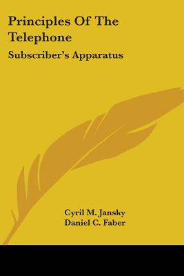 Principles of the Telephone: Subscriber's Apparatus - Jansky, Cyril M, and Faber, Daniel C