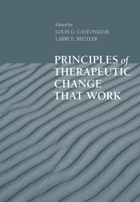 Principles of Therapeutic Change That Work - Castonguay, Louis G, PhD (Editor)