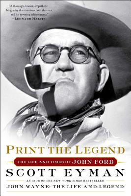 Print the Legend: The Life and Times of John Ford - Eyman, Scott