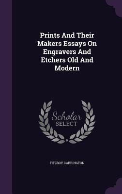 Prints and Their Makers Essays on Engravers and Etchers Old and Modern - Carrington, Fitzroy