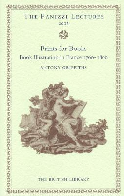 Prints for Books: Book Illustration in France 1760-1800 - Griffiths, Antony