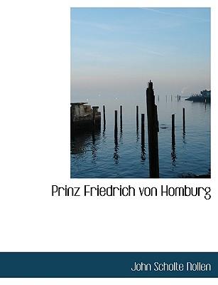 Prinz Friedrich Von Homburg - Nollen, John Scholte