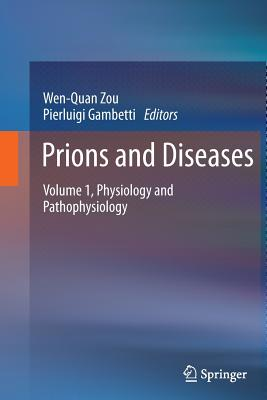 Prions and Diseases: Volume 1, Physiology and Pathophysiology - Zou, Wen-Quan (Editor), and Gambetti, Pierluigi (Editor)