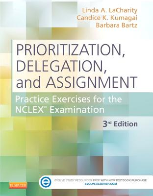 Prioritization, Delegation, and Assignment with Access Code: Practice Exercises for the NCLEX Examination - Lacharity, Linda A, and Kumagai, Candice K, and Bartz, Barbara