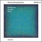 Prism III: Beethoven, Bartók, Bach