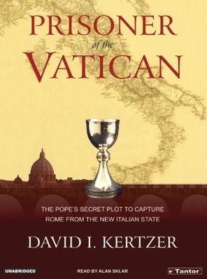 Prisoner of the Vatican: The Popes' Secret Plot to Capture Rome from the New Italian State - Kertzer, David I, Professor, and Sklar, Alan (Narrator)