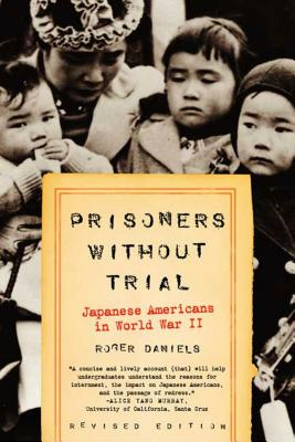 Prisoners Without Trial: Japanese Americans in World War II - Daniels, Roger