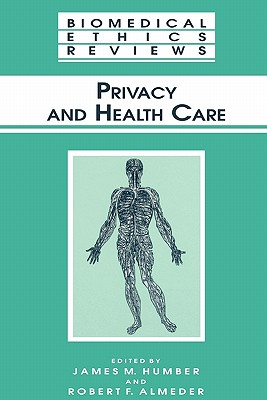 Privacy and Health Care - Humber, James M. (Editor), and Almeder, Robert F. (Editor)