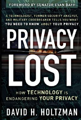 Privacy Lost: How Technology Is Endangering Your Privacy - Holtzman, David H