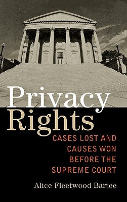 Privacy Rights: Cases Lost and Causes Won Before the Supreme Court - Bartee, Alice Fleetwood