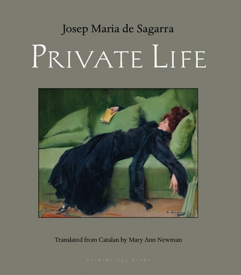 Private Life - Maria De Sagarra, Josep, and Newman, Mary Ann (Translated by)