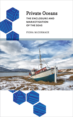 Private Oceans: The Enclosure and Marketisation of the Seas - McCormack, Fiona