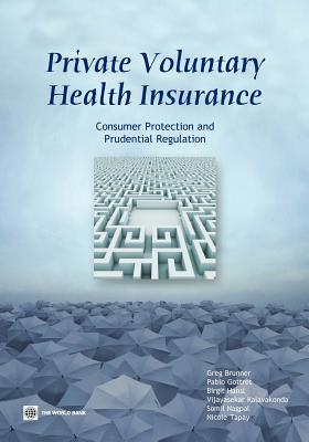 Private Voluntary Health Insurance: Consumer Protection and Prudential Regulation - Brunner, Greg, and Gottret, Pablo, and Hansl, Birgit