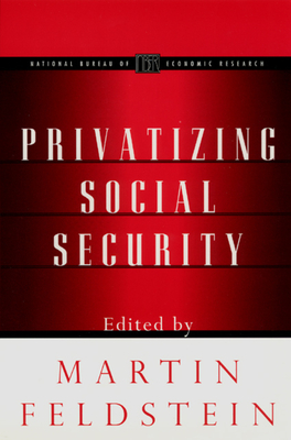 Privatizing Social Security - Feldstein, Martin (Editor)