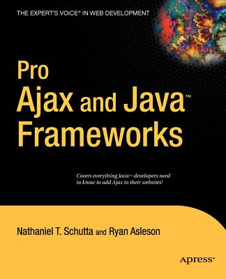 Pro Ajax and Java Frameworks - Schutta, Nathaniel, and Asleson, Ryan
