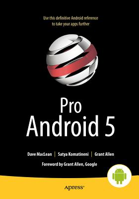 Pro Android 5 - MacLean, Dave, and Komatineni, Satya, and Allen, Grant