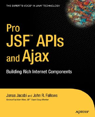 Pro Jsf and Ajax: Building Rich Internet Components - Jacobi, Jonas, and Fallows, John R