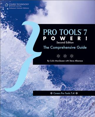 Pro Tools 7 Power!: The Comprehensive Guide - MacQueen, Colin, and Albanese, Steve
