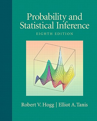 Probability and Statistical Inference - Hogg, Robert V, and Tanis, Elliot