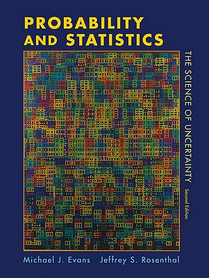Probability and Statistics: The Science of Uncertainty - Evans, Michael J