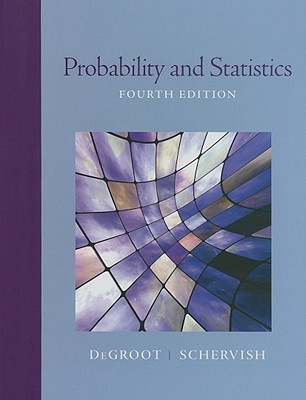 Probability and Statistics - DeGroot, Morris, and Schervish, Mark