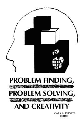 Problem Finding, Problem Solving, and Creativity - Runco, Mark A
