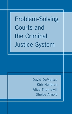 Problem-Solving Courts and the Criminal Justice System - DeMatteo, David, and Heilbrun, Kirk, and Thornewill, Alice