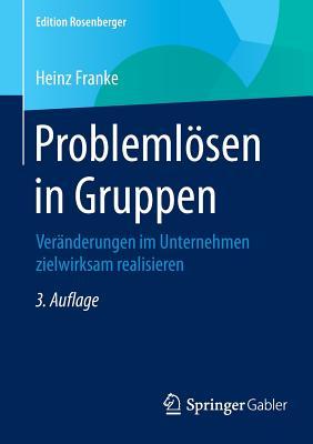 Problemlosen in Gruppen: Veranderungen Im Unternehmen Zielwirksam Realisieren - Franke, Heinz