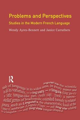 Problems and Perspectives: Studies in the Modern French Language - Ayres-Bennett, Wendy, and Carruthers, Janice, and Temple, Rosalind