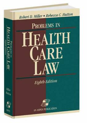 Problems in Health Care Law, Eighth Edition - Miller, Robert D, and Hutton, Rebecca C