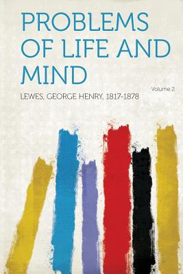 Problems of Life and Mind Volume 2 - 1817-1878, Lewes George Henry (Creator)