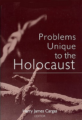 Problems Unique to the Holocaust - Cargas, Harry James (Editor)