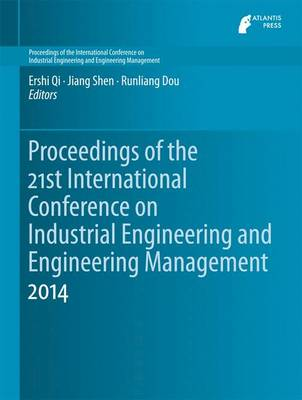 Proceedings of the 21st International Conference on Industrial Engineering and Engineering Management 2014 - Qi, Ershi (Editor), and Shen, Jiang (Editor), and Dou, Runliang (Editor)