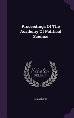 Proceedings of the Academy of Political Science - Anonymous