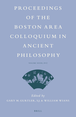Proceedings of the Boston Area Colloquium in Ancient Philosophy: Volume XXVIII (2012) - Gurtler, Gary (Editor), and Wians, William (Editor)