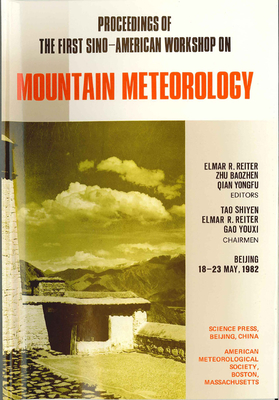Proceedings of the First Sino-American Workshop on Mountain Meteorology - Reiter, Elmar R, and Baozhen, Zhu, and Yongfu, Qian