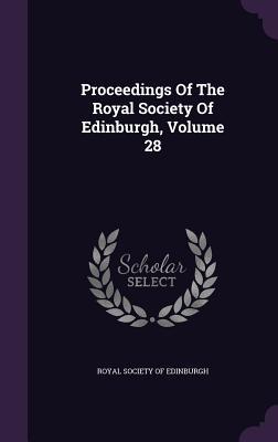 Proceedings of the Royal Society of Edinburgh, Volume 28 - Royal Society of Edinburgh (Creator)