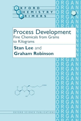 Process Development: Fine Chemicals from Grams to Kilograms - Lee, Stan