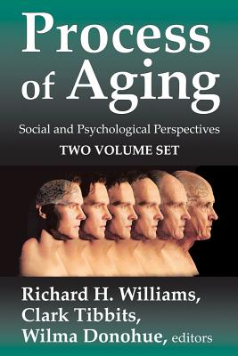 Process of Aging: Social and Psychological Perspectives (Two Volumes) - Williams, Richard (Editor), and Tibbits, Clark (Editor), and Donohue, Wilma (Editor)