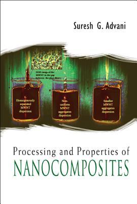 Processing and Properties of Nanocomposites - Advani, Suresh G